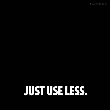 Just Use Less.